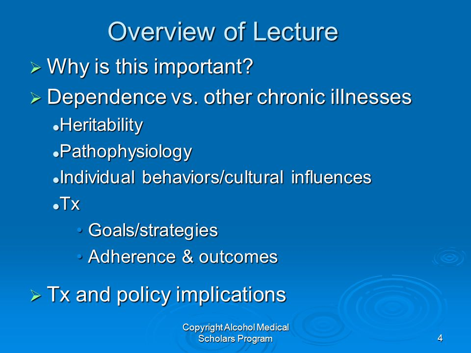 Copyright Alcohol Medical Scholars Program4 Overview of Lecture  Why is this important.