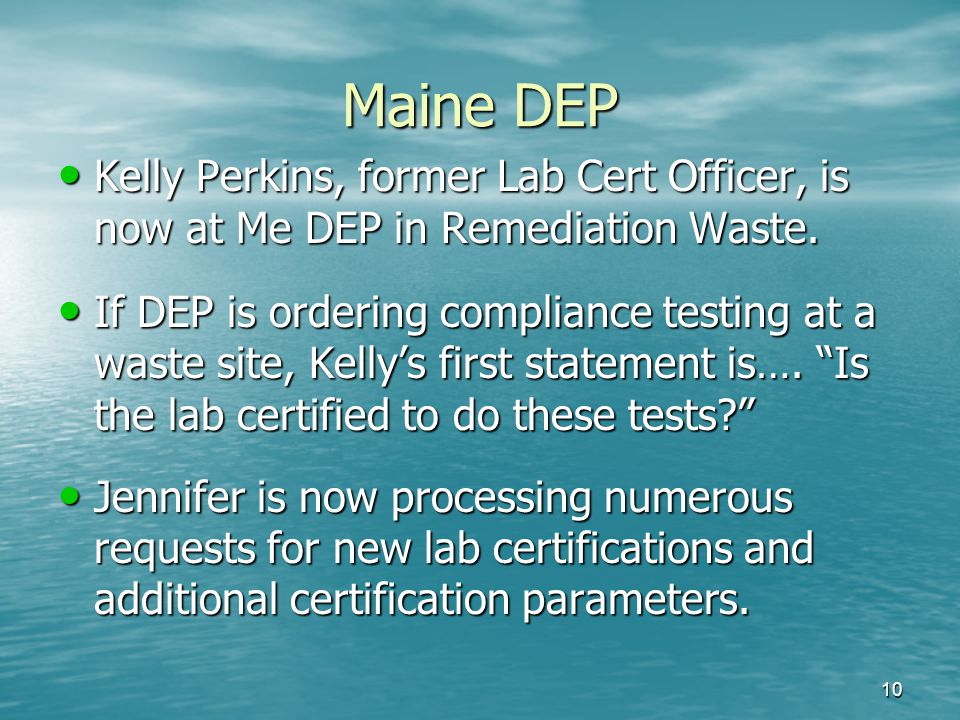 Maine DEP Kelly Perkins, former Lab Cert Officer, is now at Me DEP in Remediation Waste. Kelly Perkins, former Lab Cert Officer, is now at Me DEP in R