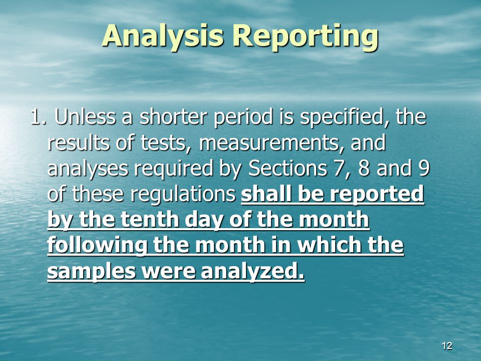 Analysis Reporting 1. Unless a shorter period is specified, the results of tests, measurements, and analyses required by Sections 7, 8 and 9 of these