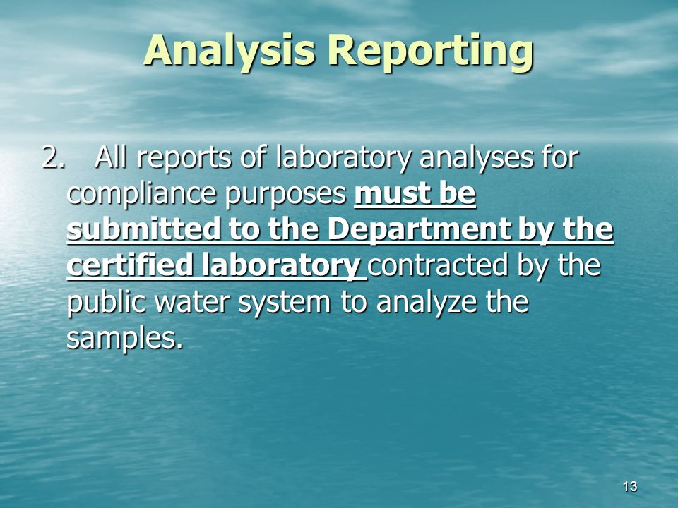 Analysis Reporting 2. All reports of laboratory analyses for compliance purposes must be submitted to the Department by the certified laboratory contr