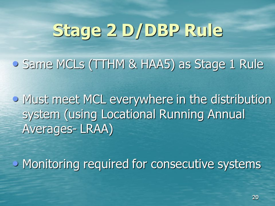 Stage 2 D/DBP Rule Same MCLs (TTHM & HAA5) as Stage 1 Rule Same MCLs (TTHM & HAA5) as Stage 1 Rule Must meet MCL everywhere in the distribution system