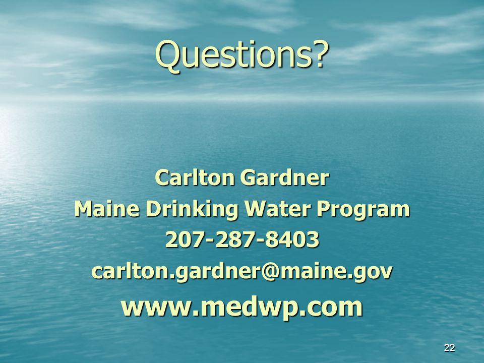 Questions? Carlton Gardner Maine Drinking Water Program 207-287-8403carlton.gardner@maine.govwww.medwp.com 22