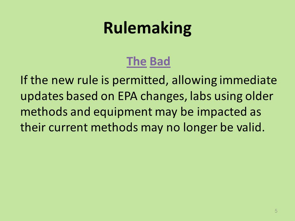 Rulemaking The Bad If the new rule is permitted, allowing immediate updates based on EPA changes, labs using older methods and equipment may be impact