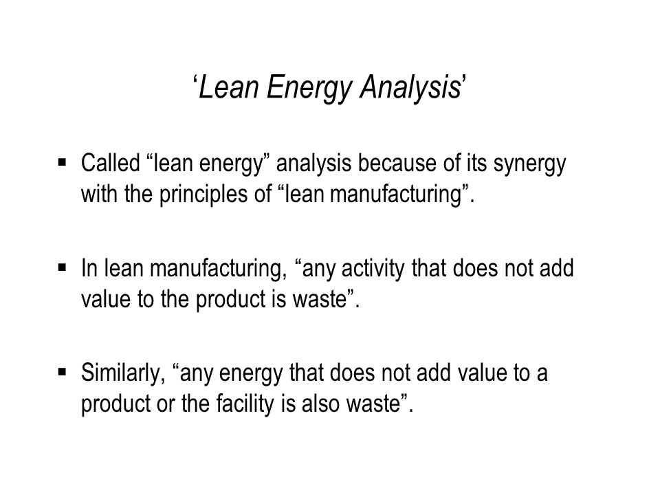"""' Lean Energy Analysis '  Called """"lean energy"""" analysis because of its synergy with the principles of """"lean manufacturing"""".  In lean manufacturing,"""