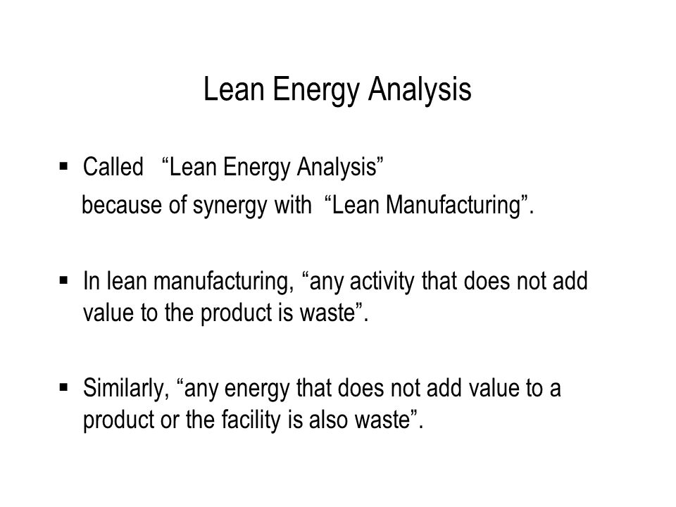 """Lean Energy Analysis  Called """"Lean Energy Analysis"""" because of synergy with """"Lean Manufacturing"""".  In lean manufacturing, """"any activity that does no"""
