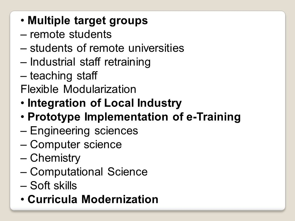 Multiple target groups – remote students – students of remote universities – Industrial staff retraining – teaching staff Flexible Modularization Inte
