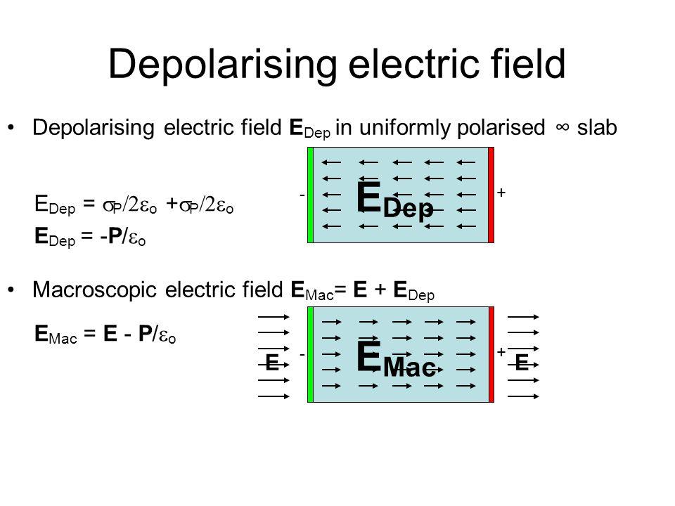 Relative Permittivity and Susceptibility E Mac = E – P/  o = (  plates – P)/  o in magnitude  o E =  o E Mac + PP =  o  E E Mac  o E =  o E Mac +  o  E E Mac =  o (1 +  E )E Mac =  o  E Mac –E Mac = E /  –E =  E Mac Dielectric constant (relative permittivity)  = 1 +  E –Typical values: silicon 11.8, diamond 5.6, vacuum 1 Dielectric susceptibilty  E