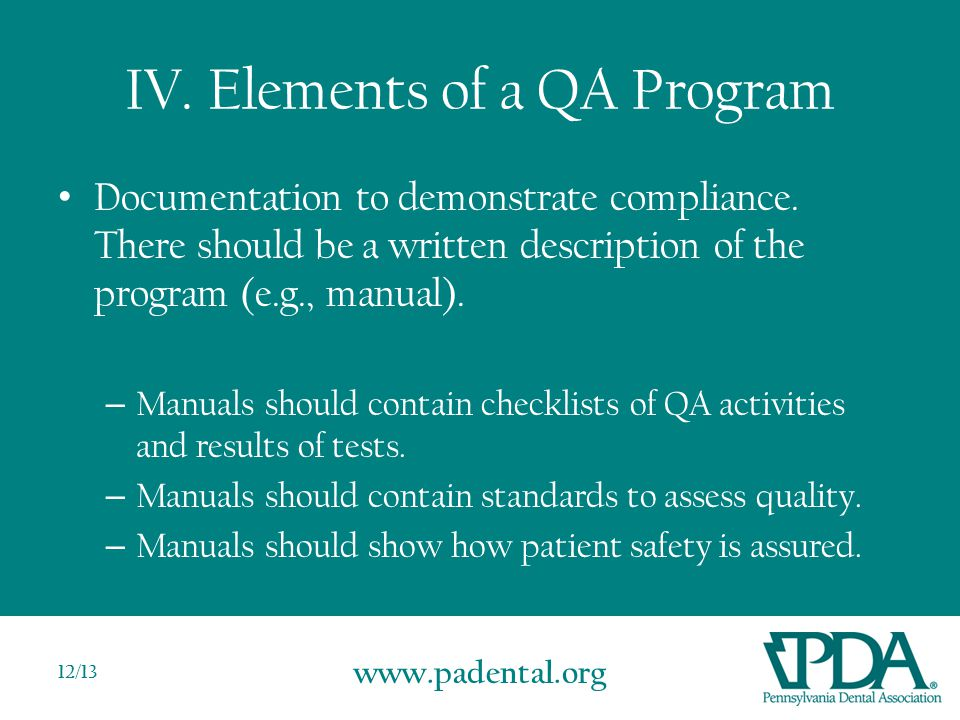 www.padental.org 12/13 IV. Elements of a QA Program Documentation to demonstrate compliance.