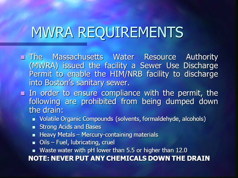MWRA REQUIREMENTS The Massachusetts Water Resource Authority (MWRA) issued the facility a Sewer Use Discharge Permit to enable the HIM/NRB facility to discharge into Boston's sanitary sewer.