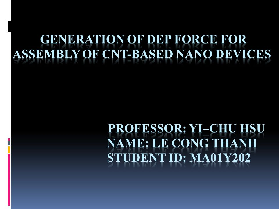 CONTENT I.Introduction II. DEP force for CNTs Implementation III.