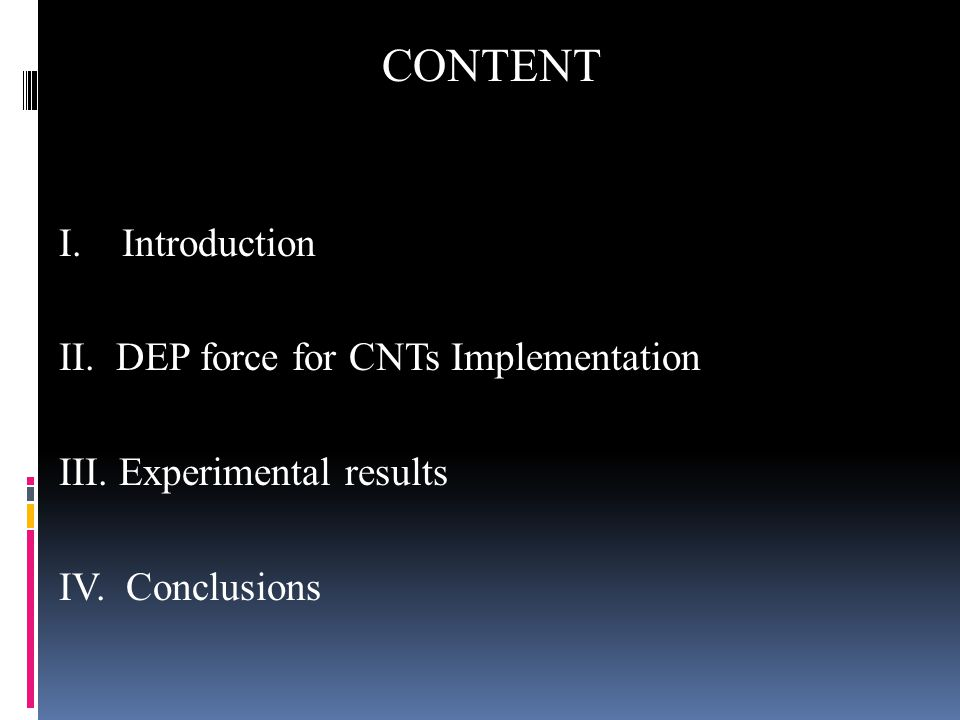 CONTENT I. Introduction II. DEP force for CNTs Implementation III. Experimental results IV. Conclusions