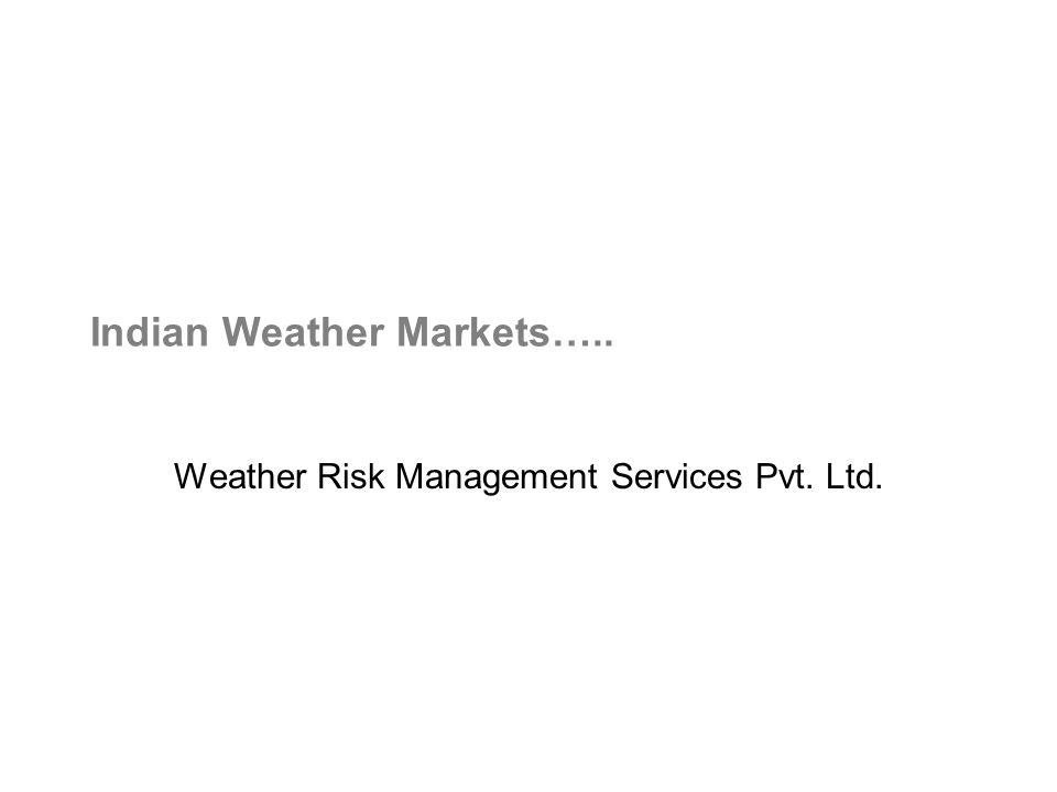 Indian Weather Markets….. Weather Risk Management Services Pvt. Ltd.