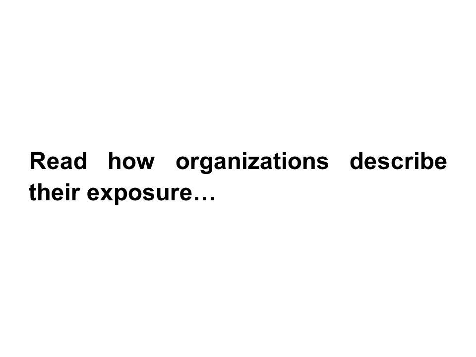 Read how organizations describe their exposure…