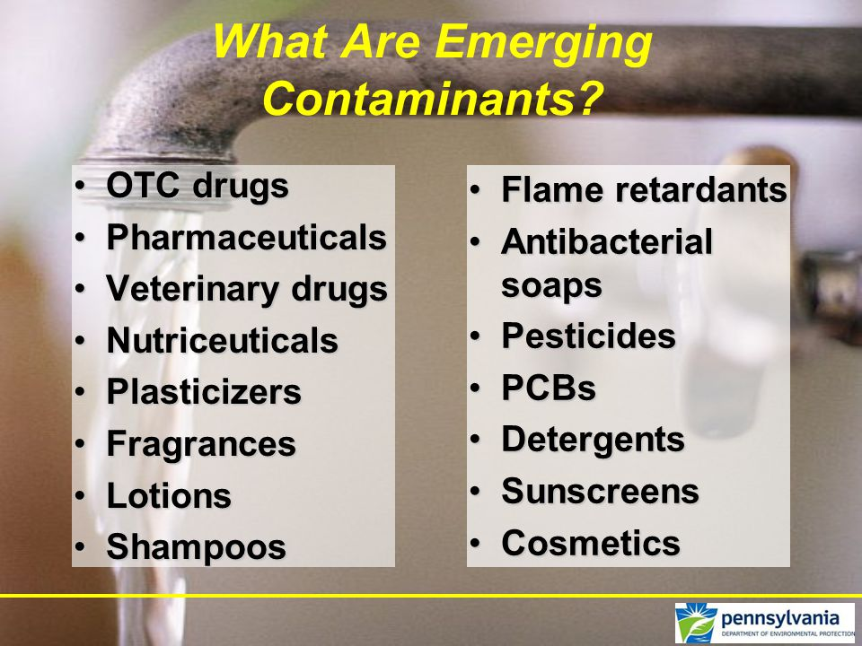 Compounds that we are just now beginning to detect in the environment (SW, GW & DW) Compounds that we are just now beginning to detect in the environment (SW, GW & DW) Not only new compounds but any pharmaceutical or household chemical.