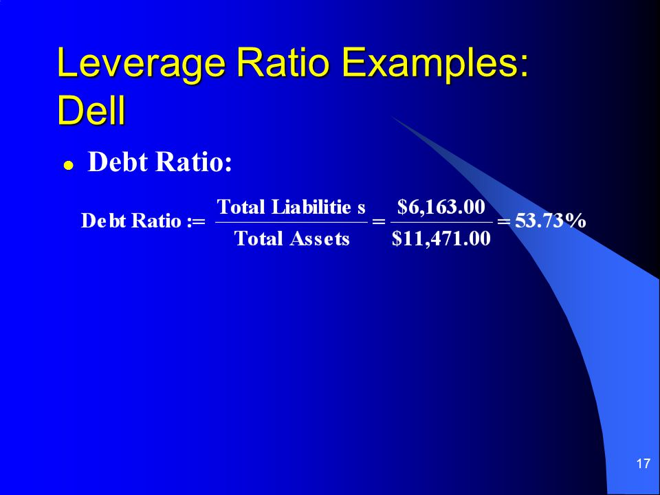 17 l Debt Ratio: Leverage Ratio Examples: Dell