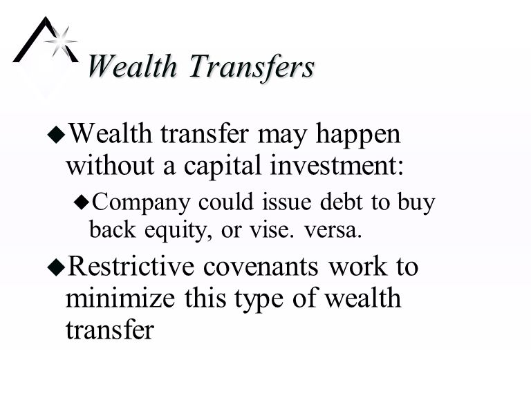 Wealth Transfers u Wealth transfer may happen without a capital investment: u Company could issue debt to buy back equity, or vise.