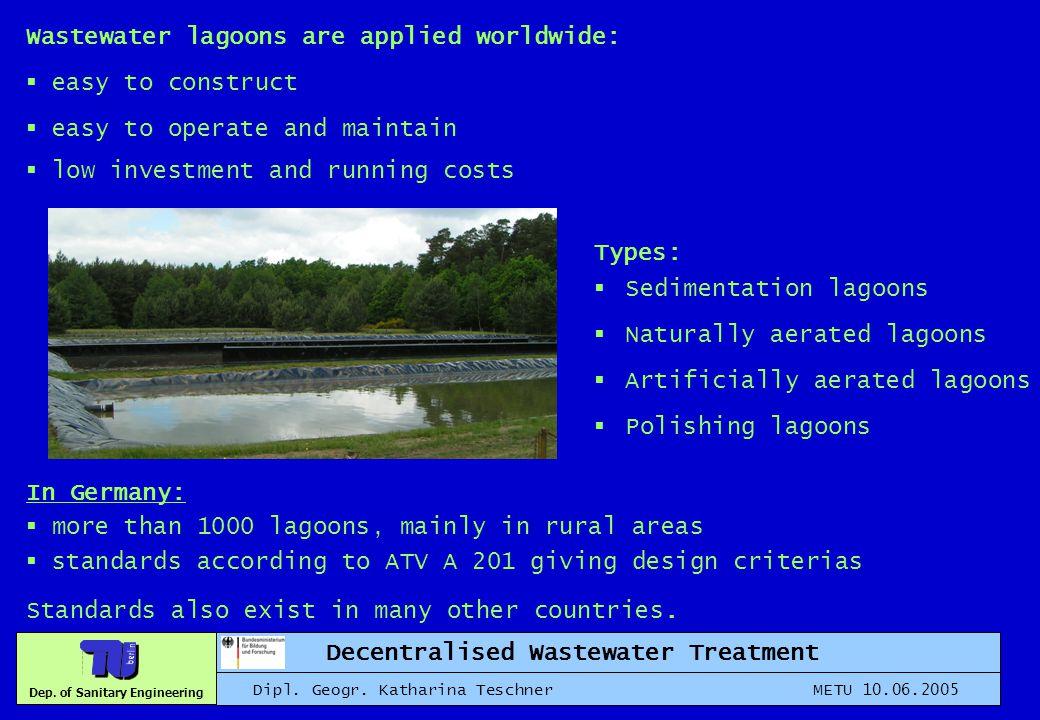 Dep. of Sanitary Engineering Decentralised Wastewater Treatment Dipl. Geogr. Katharina Teschner METU 10.06.2005 Wastewater lagoons are applied worldwi