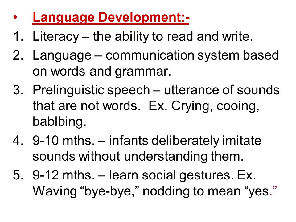 Language Development:- 1.Literacy – the ability to read and write. 2.Language – communication system based on words and grammar. 3.Prelinguistic speec