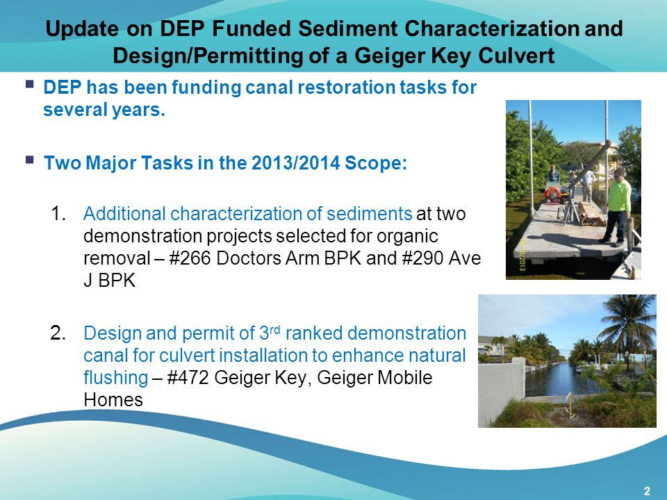 2 Update on DEP Funded Sediment Characterization and Design/Permitting of a Geiger Key Culvert  DEP has been funding canal restoration tasks for seve