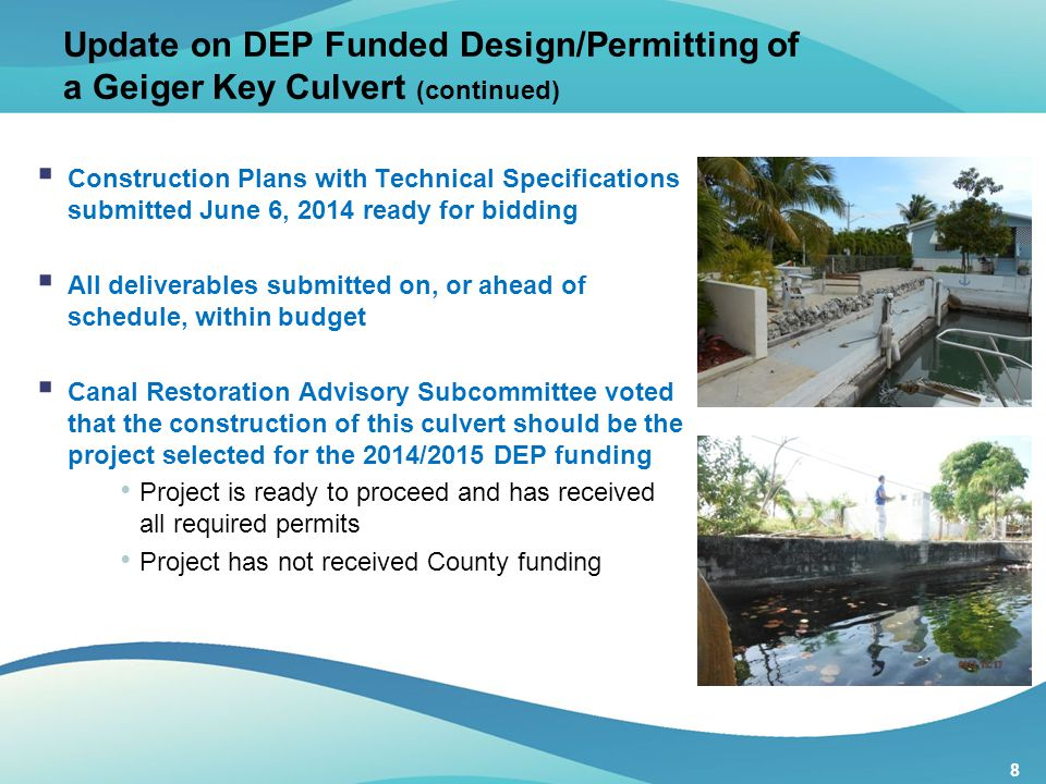 8 Update on DEP Funded Design/Permitting of a Geiger Key Culvert (continued)  Construction Plans with Technical Specifications submitted June 6, 2014