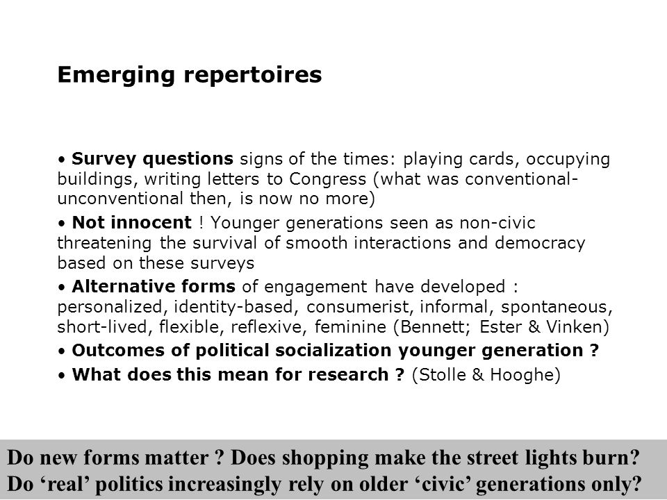 Emerging repertoires Survey questions signs of the times: playing cards, occupying buildings, writing letters to Congress (what was conventional- unconventional then, is now no more) Not innocent .