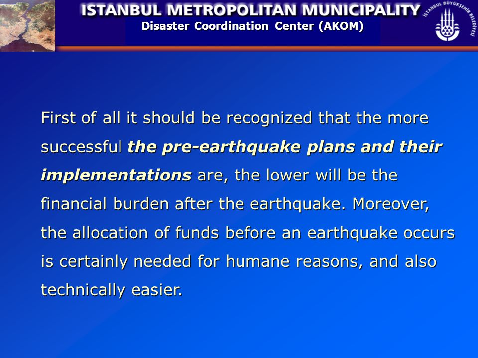 First of all it should be recognized that the more successful the pre-earthquake plans and their implementations are, the lower will be the financial burden after the earthquake.