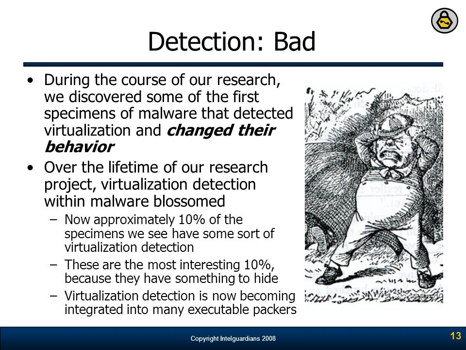 Copyright Intelguardians 2008 13 Detection: Bad During the course of our research, we discovered some of the first specimens of malware that detected