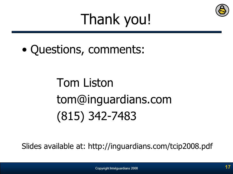 Copyright Intelguardians 2008 17 Thank you! Questions, comments: Tom Liston tom@inguardians.com (815) 342-7483 Slides available at: http://inguardians