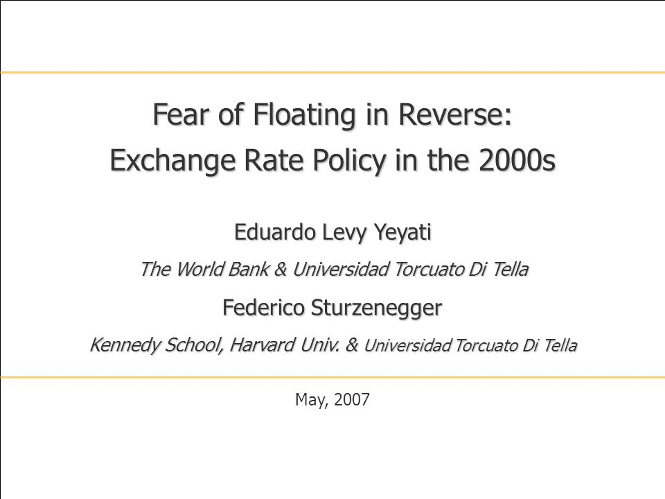 1 Eduardo Levy Yeyati The World Bank & Universidad Torcuato Di Tella Federico Sturzenegger Kennedy School, Harvard Univ.
