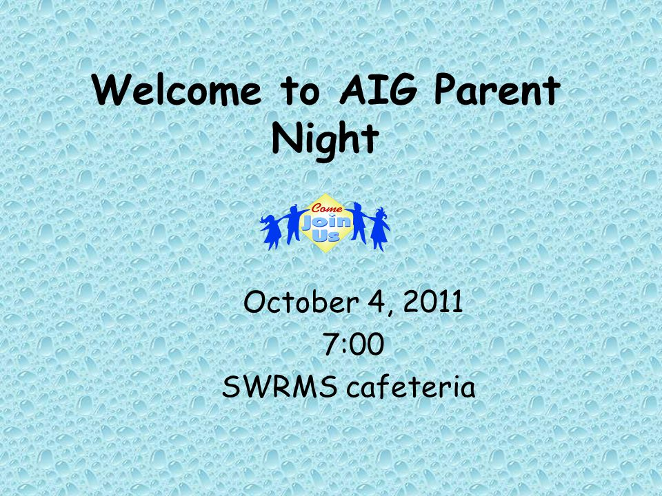 Welcome to AIG Parent Night October 4, 2011 7:00 SWRMS cafeteria
