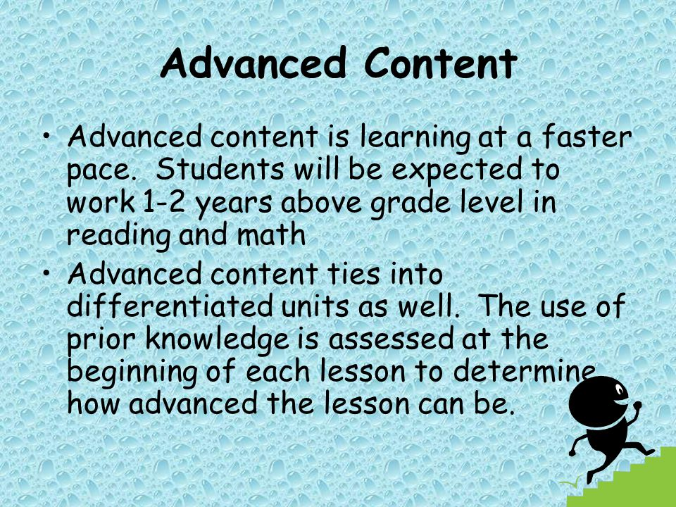 Advanced Content Advanced content is learning at a faster pace.