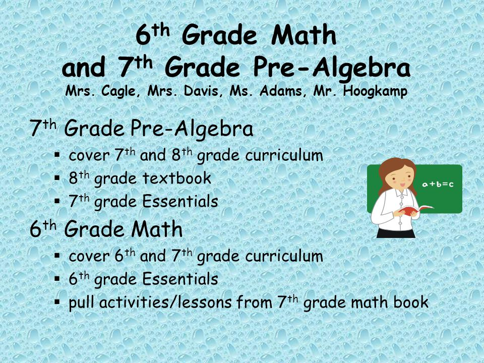 6 th Grade Math and 7 th Grade Pre-Algebra Mrs. Cagle, Mrs. Davis, Ms. Adams, Mr. Hoogkamp 7 th Grade Pre-Algebra  cover 7 th and 8 th grade curricul