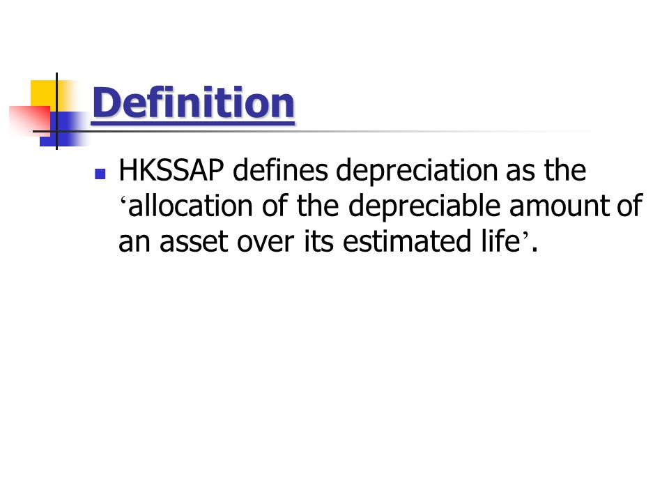 Definition HKSSAP defines depreciation as the ' allocation of the depreciable amount of an asset over its estimated life '.