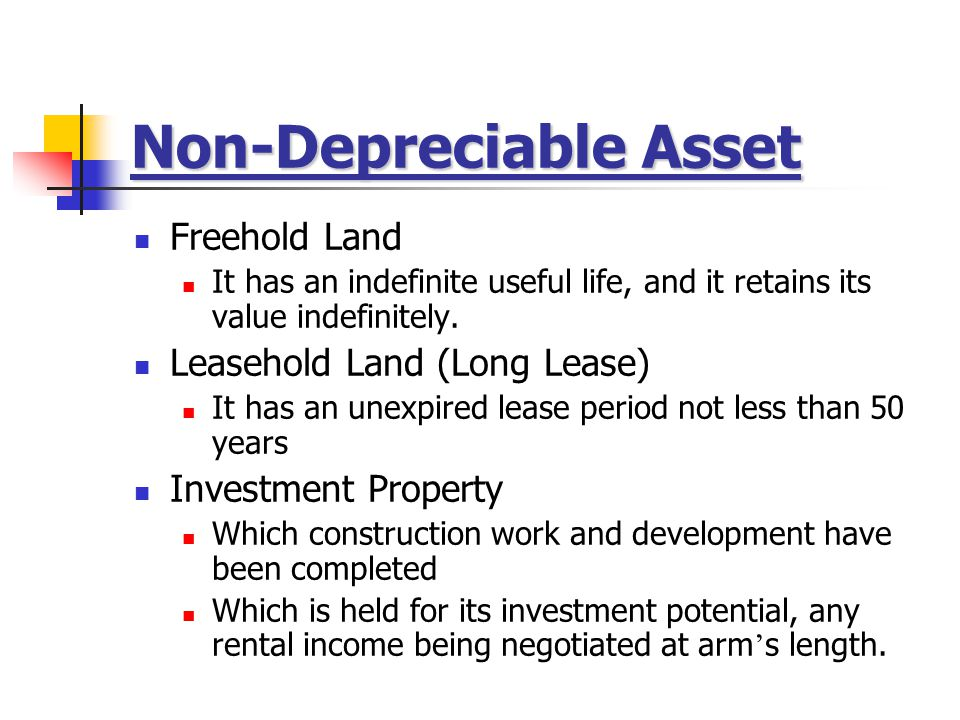 Non-Depreciable Asset Freehold Land It has an indefinite useful life, and it retains its value indefinitely.