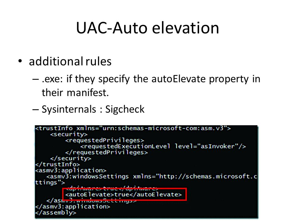 UAC-Auto elevation additional rules –.exe: if they specify the autoElevate property in their manifest.