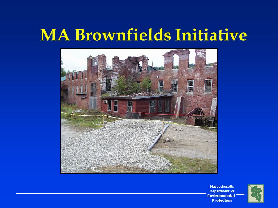 Massachusetts Department of Environmental Protection Privatized Cleanup Program l Streamlined Cleanup Program l Licensed Site Professionals (LSP)s l Flexibility Built into Standards l Cleanup Tailored to Reuse