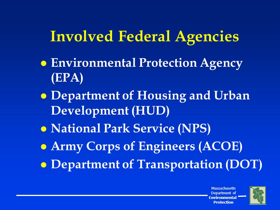Massachusetts Department of Environmental Protection Involved State Agencies l MassDEP- Cleanup Standards l MassDevelopment- Loan Funds l MassBusiness- Insurance l Attorney General's Office- CNTS l Exec.