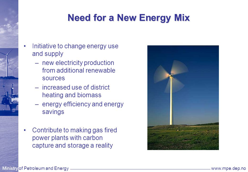 Ministry of Petroleum and Energywww.mpe.dep.no Target for renewable energy 12 TWh within 2010 3 TWh wind power 4 TWh district heating based on renewables energy efficiency 30 TWh within 2016 Enova is the government's tool for achieving the targets