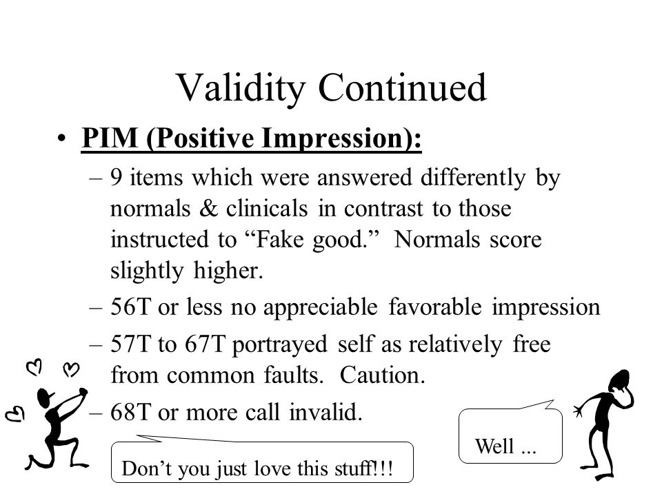 """20 Validity Continued PIM (Positive Impression): –9 items which were answered differently by normals & clinicals in contrast to those instructed to """"F"""