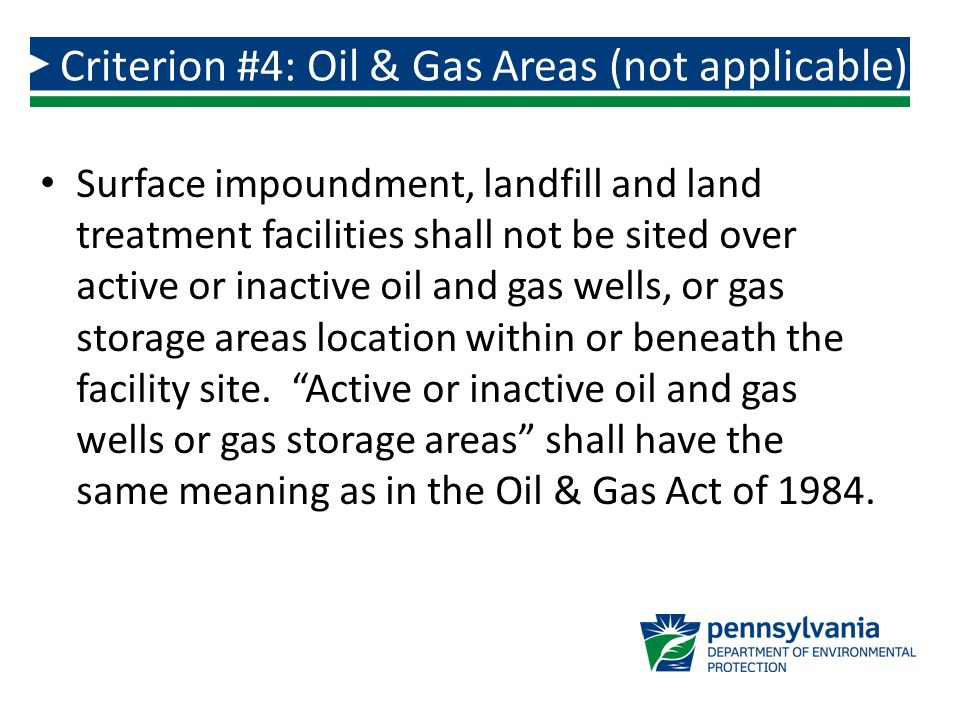 Surface impoundment, landfill and land treatment facilities shall not be sited over active or inactive oil and gas wells, or gas storage areas location within or beneath the facility site.