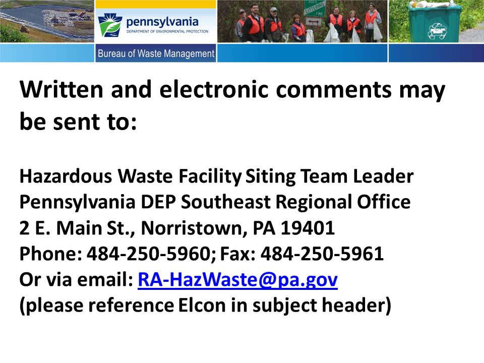 Written and electronic comments may be sent to: Hazardous Waste Facility Siting Team Leader Pennsylvania DEP Southeast Regional Office 2 E.