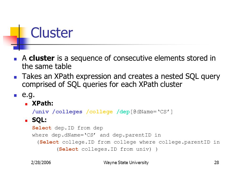 2/28/2006Wayne State University28 Cluster A cluster is a sequence of consecutive elements stored in the same table Takes an XPath expression and creat