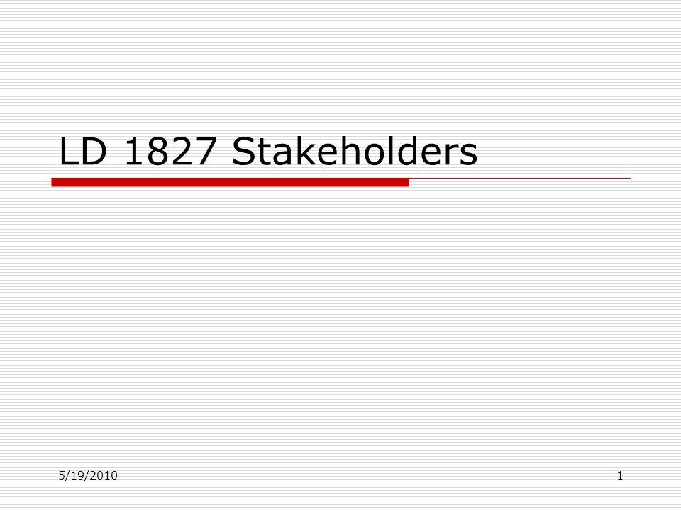 5/19/20101 LD 1827 Stakeholders