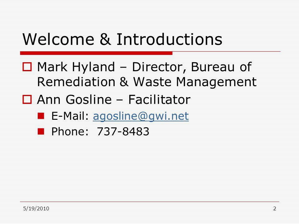 5/19/20102 Welcome & Introductions  Mark Hyland – Director, Bureau of Remediation & Waste Management  Ann Gosline – Facilitator E-Mail: agosline@gwi.netagosline@gwi.net Phone: 737-8483