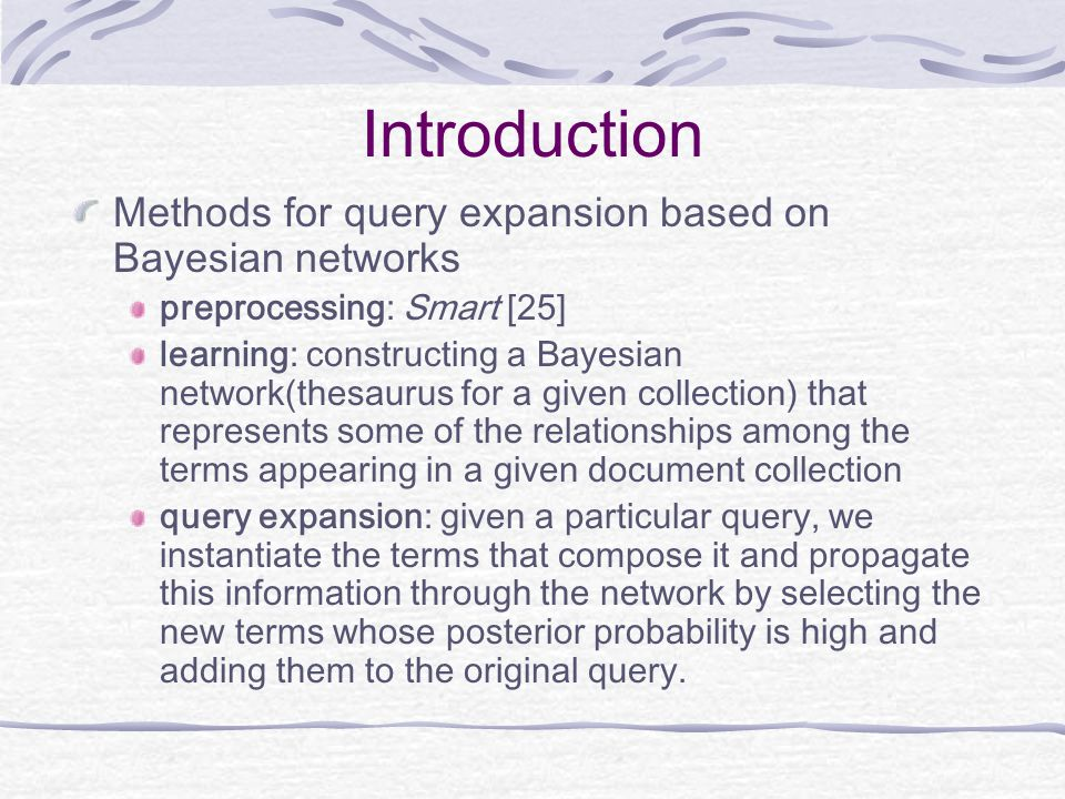 Introduction Methods for query expansion based on Bayesian networks preprocessing: Smart [25] learning: constructing a Bayesian network(thesaurus for