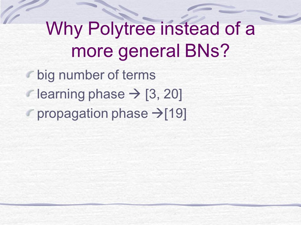 Why Polytree instead of a more general BNs? big number of terms learning phase  [3, 20] propagation phase  [19]