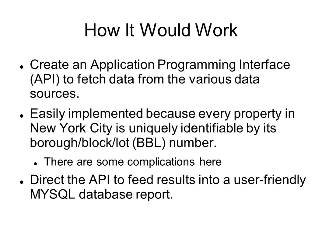 How It Would Work Create an Application Programming Interface (API) to fetch data from the various data sources.