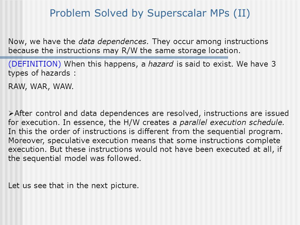 Problem Solved by Superscalar MPs (I) The sequence of executed instructions forms a dynamic instruction stream.