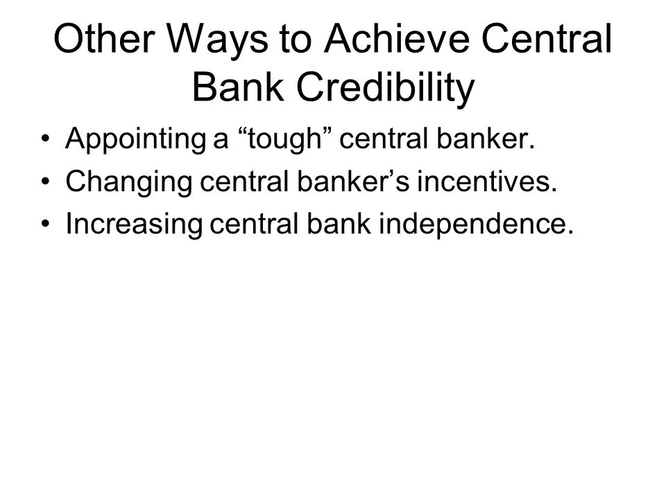 Other Ways to Achieve Central Bank Credibility Appointing a tough central banker.
