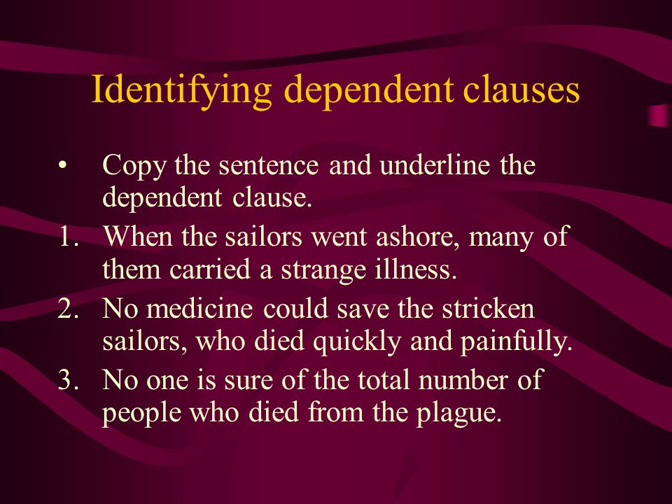 Identifying dependent clauses Copy the sentence and underline the dependent clause.
